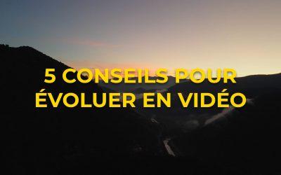 5 Conseils pour évoluer en vidéo